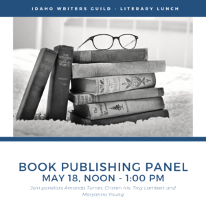 Idaho Writers Guild Literary Lunch May 2021 Book Publishing Panel promo